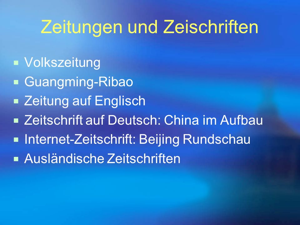 Zeitungen und Zeischriften  Volkszeitung  Guangming-Ribao  Zeitung auf Englisch  Zeitschrift auf Deutsch: China im Aufbau  Internet-Zeitschrift: