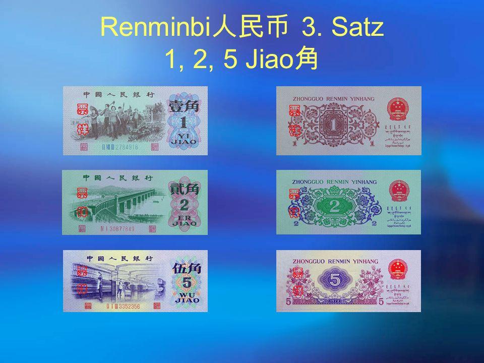 Renminbi 人民币 3. Satz 1, 2, 5 Jiao 角
