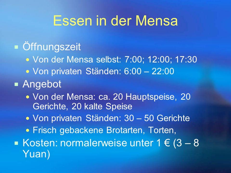 Essen in der Mensa  Öffnungszeit Von der Mensa selbst: 7:00; 12:00; 17:30 Von privaten Ständen: 6:00 – 22:00  Angebot Von der Mensa: ca. 20 Hauptspe