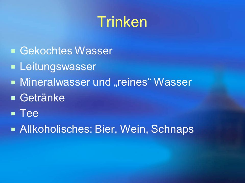 """Trinken  Gekochtes Wasser  Leitungswasser  Mineralwasser und """"reines"""" Wasser  Getränke  Tee  Allkoholisches: Bier, Wein, Schnaps"""
