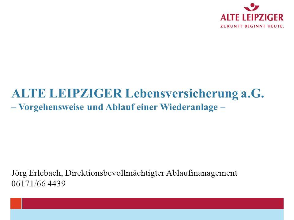 ALTE LEIPZIGER Lebensversicherung a.G. – Vorgehensweise und Ablauf einer Wiederanlage – Jörg Erlebach, Direktionsbevollmächtigter Ablaufmanagement 061