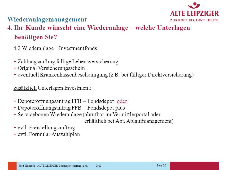 Jörg Erlebach · ALTE LEIZIGER Lebensversicherung a. G. 2015 Seite 20 Wiederanlagemanagement 4. Ihr Kunde wünscht eine Wiederanlage – welche Unterlagen