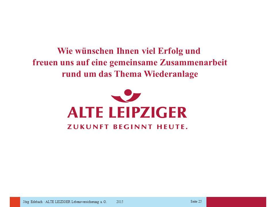 Jörg Erlebach · ALTE LEIZIGER Lebensversicherung a. G. 2015 Seite 25 Wie wünschen Ihnen viel Erfolg und freuen uns auf eine gemeinsame Zusammenarbeit