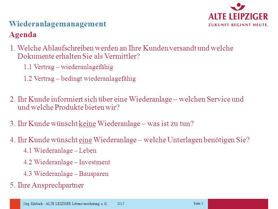 Jörg Erlebach · ALTE LEIZIGER Lebensversicherung a. G. 2015 Seite 3 Agenda Wiederanlagemanagement 1. Welche Ablaufschreiben werden an Ihre Kunden vers