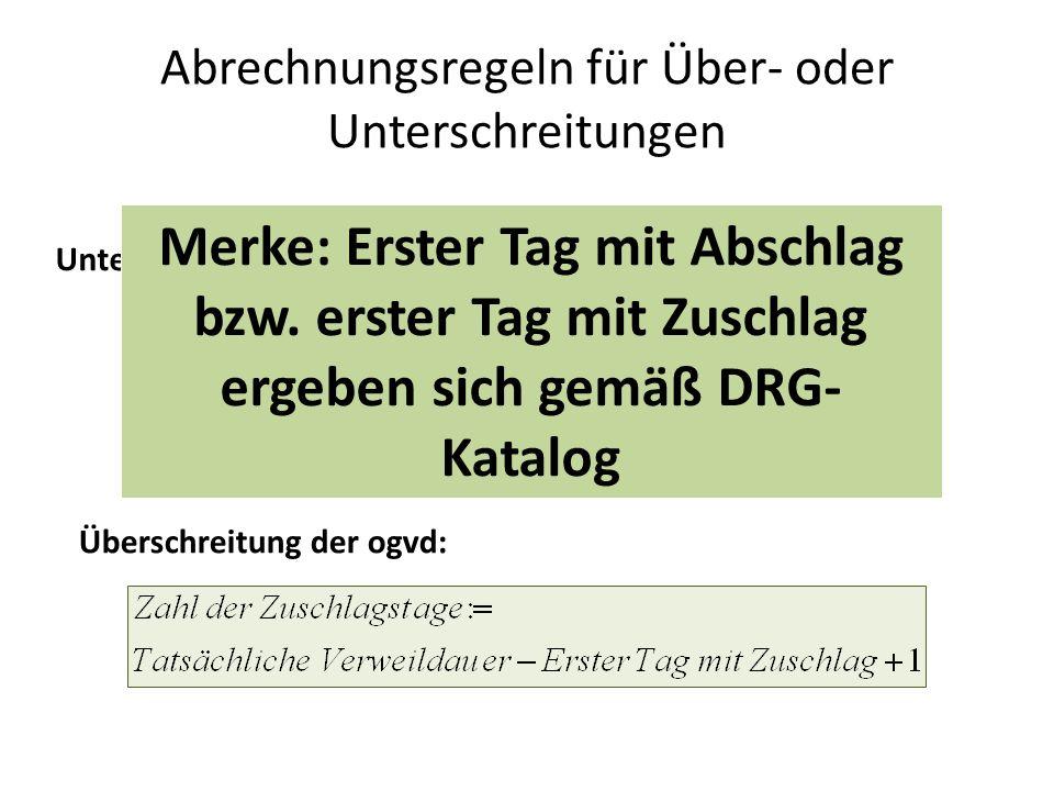 Abrechnungsregeln für Über- oder Unterschreitungen Unterschreitung der ugvd: Überschreitung der ogvd: Merke: Erster Tag mit Abschlag bzw.