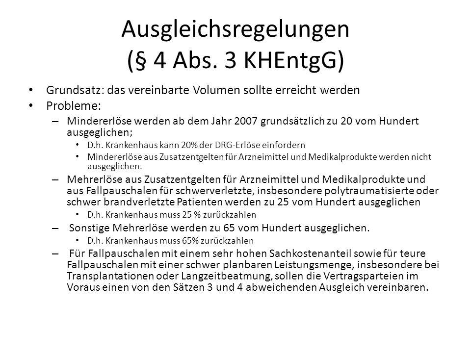 Ausgleichsregelungen (§ 4 Abs. 3 KHEntgG) Grundsatz: das vereinbarte Volumen sollte erreicht werden Probleme: – Mindererlöse werden ab dem Jahr 2007 g