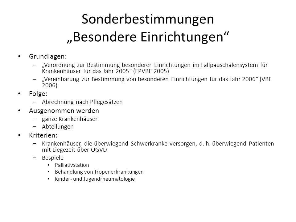 """Sonderbestimmungen """"Besondere Einrichtungen Grundlagen: – """"Verordnung zur Bestimmung besonderer Einrichtungen im Fallpauschalensystem für Krankenhäuser für das Jahr 2005 (FPVBE 2005) – """"Vereinbarung zur Bestimmung von besonderen Einrichtungen für das Jahr 2006 (VBE 2006) Folge: – Abrechnung nach Pflegesätzen Ausgenommen werden – ganze Krankenhäuser – Abteilungen Kriterien: – Krankenhäuser, die überwiegend Schwerkranke versorgen, d."""