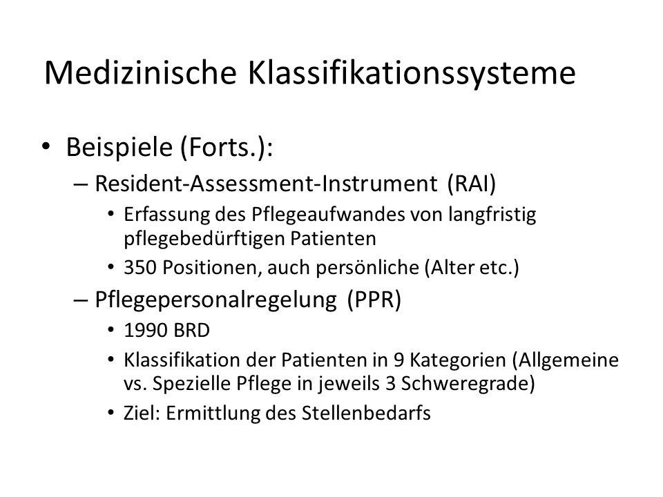 Medizinische Klassifikationssysteme Beispiele (Forts.): – Resident-Assessment-Instrument (RAI) Erfassung des Pflegeaufwandes von langfristig pflegebed