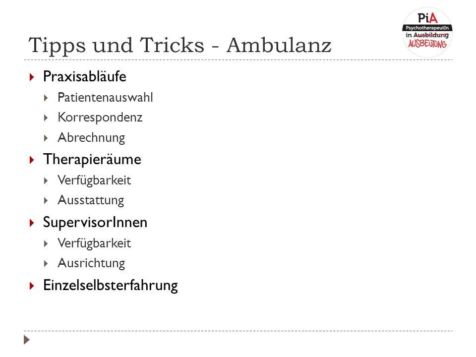 Tipps und Tricks - Ambulanz  Praxisabläufe  Patientenauswahl  Korrespondenz  Abrechnung  Therapieräume  Verfügbarkeit  Ausstattung  SupervisorInnen  Verfügbarkeit  Ausrichtung  Einzelselbsterfahrung