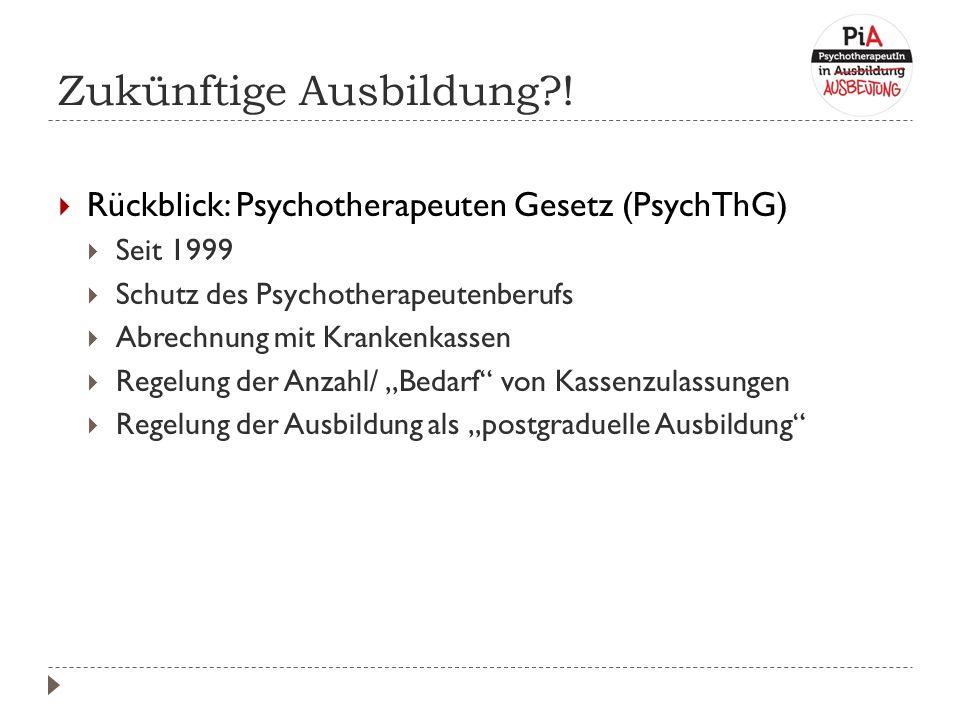 """ Rückblick: Psychotherapeuten Gesetz (PsychThG)  Seit 1999  Schutz des Psychotherapeutenberufs  Abrechnung mit Krankenkassen  Regelung der Anzahl/ """"Bedarf von Kassenzulassungen  Regelung der Ausbildung als """"postgraduelle Ausbildung"""