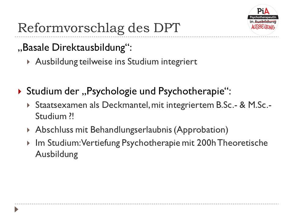 """Reformvorschlag des DPT """"Basale Direktausbildung :  Ausbildung teilweise ins Studium integriert  Studium der """"Psychologie und Psychotherapie :  Staatsexamen als Deckmantel, mit integriertem B.Sc.- & M.Sc.- Studium ."""