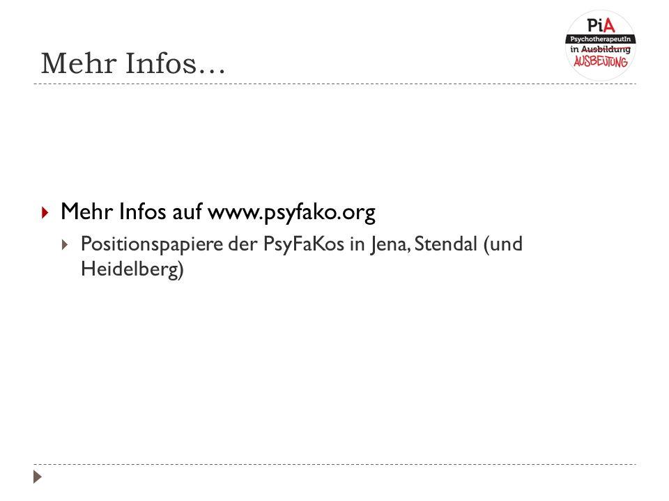 Mehr Infos…  Mehr Infos auf www.psyfako.org  Positionspapiere der PsyFaKos in Jena, Stendal (und Heidelberg)