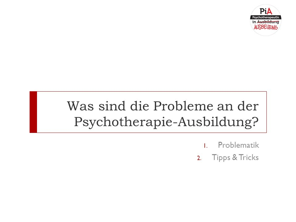 Was sind die Probleme an der Psychotherapie-Ausbildung 1. Problematik 2. Tipps & Tricks