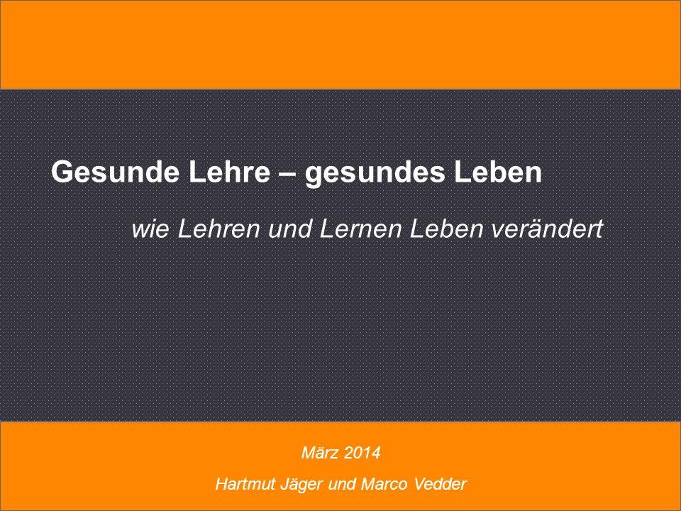 Gesunde Lehre – gesundes Leben wie Lehren und Lernen Leben verändert Gesunde Lehre – gesundes Leben wie Lehren und Lernen Leben verändert März 2014 Hartmut Jäger und Marco Vedder