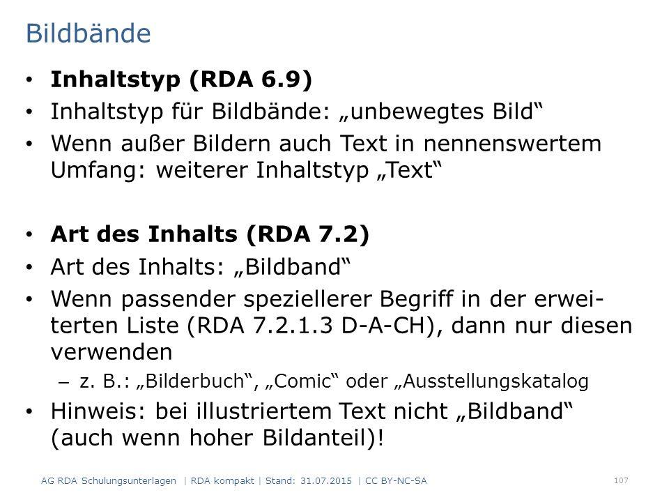 """Bildbände Inhaltstyp (RDA 6.9) Inhaltstyp für Bildbände: """"unbewegtes Bild Wenn außer Bildern auch Text in nennenswertem Umfang: weiterer Inhaltstyp """"Text Art des Inhalts (RDA 7.2) Art des Inhalts: """"Bildband Wenn passender speziellerer Begriff in der erwei- terten Liste (RDA 7.2.1.3 D-A-CH), dann nur diesen verwenden – z."""