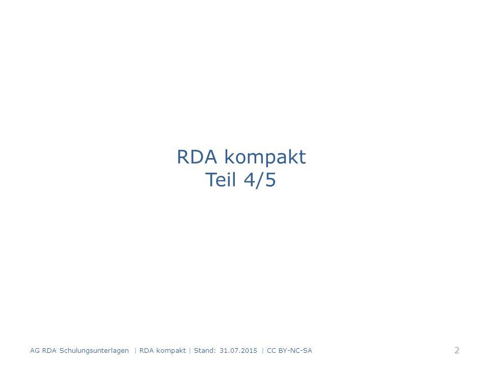 AG RDA Schulungsunterlagen | RDA kompakt | Stand: 31.07.2015 | CC BY-NC-SA 33 RDAElementErfassung 2.13Erscheinungsweisemehrteilige Monografie 3.2Medientyp ohne Hilfsmittel zu benutzen 3.2Medientypvideo 3.2MedientypComputermedien 3.3DatenträgertypBand 3.3DatenträgertypVideodisk 3.3DatenträgertypComputerdisk 6.9InhaltstypText 6.9Inhaltstyp zweidimensionales bewegtes Bild 6.9InhaltstypComputerdaten Beispiel: Medienkombination (Buch, DVD- Video, CD-ROM) Übergeordnete Aufnahme