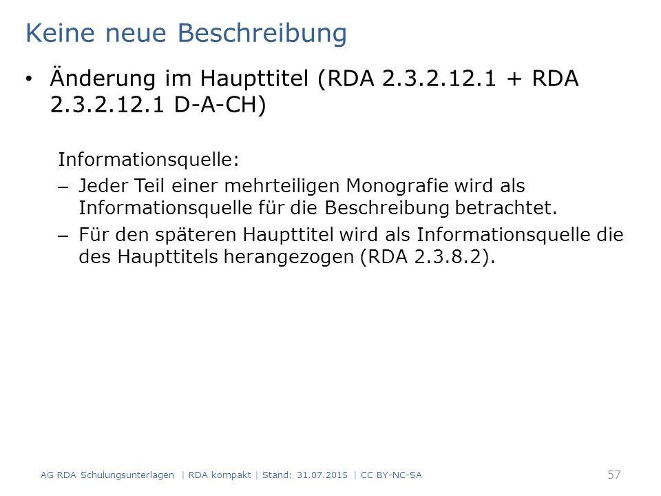 Keine neue Beschreibung Änderung im Haupttitel (RDA 2.3.2.12.1 + RDA 2.3.2.12.1 D-A-CH) Informationsquelle: – Jeder Teil einer mehrteiligen Monografie wird als Informationsquelle für die Beschreibung betrachtet.