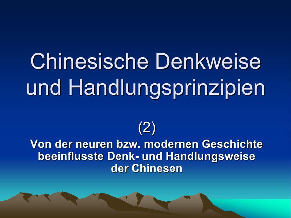 Chinesische Denkweise und Handlungsprinzipien (2) Von der neuren bzw. modernen Geschichte beeinflusste Denk- und Handlungsweise der Chinesen