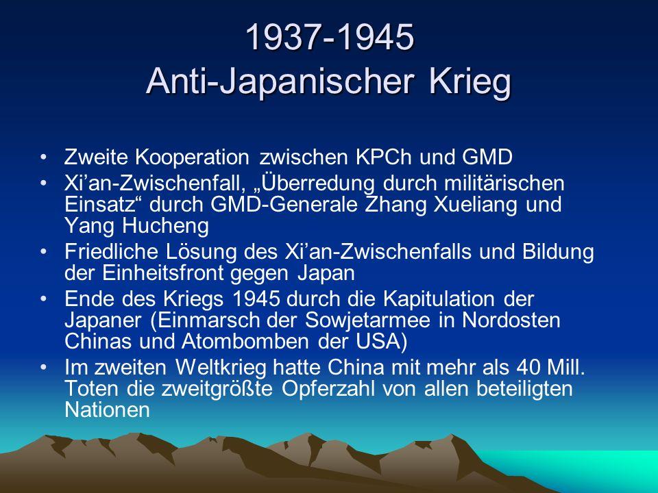"""1937-1945 Anti-Japanischer Krieg Zweite Kooperation zwischen KPCh und GMD Xi'an-Zwischenfall, """"Überredung durch militärischen Einsatz durch GMD-Generale Zhang Xueliang und Yang Hucheng Friedliche Lösung des Xi'an-Zwischenfalls und Bildung der Einheitsfront gegen Japan Ende des Kriegs 1945 durch die Kapitulation der Japaner (Einmarsch der Sowjetarmee in Nordosten Chinas und Atombomben der USA) Im zweiten Weltkrieg hatte China mit mehr als 40 Mill."""