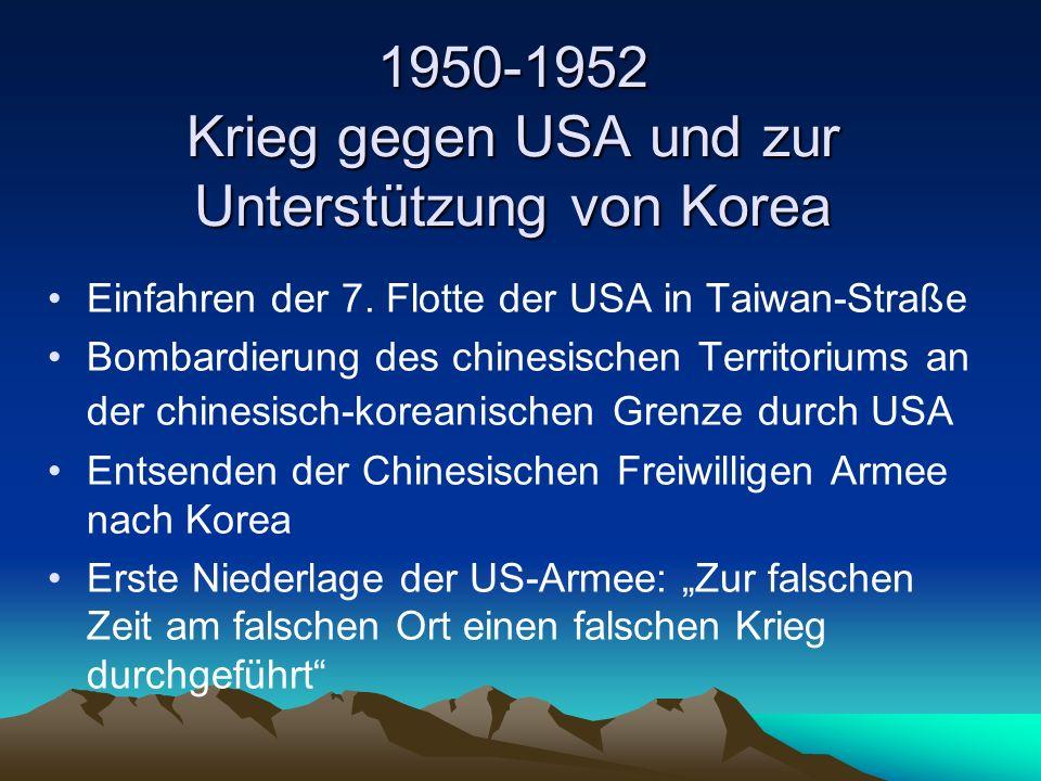 1950-1952 Krieg gegen USA und zur Unterstützung von Korea Einfahren der 7. Flotte der USA in Taiwan-Straße Bombardierung des chinesischen Territoriums