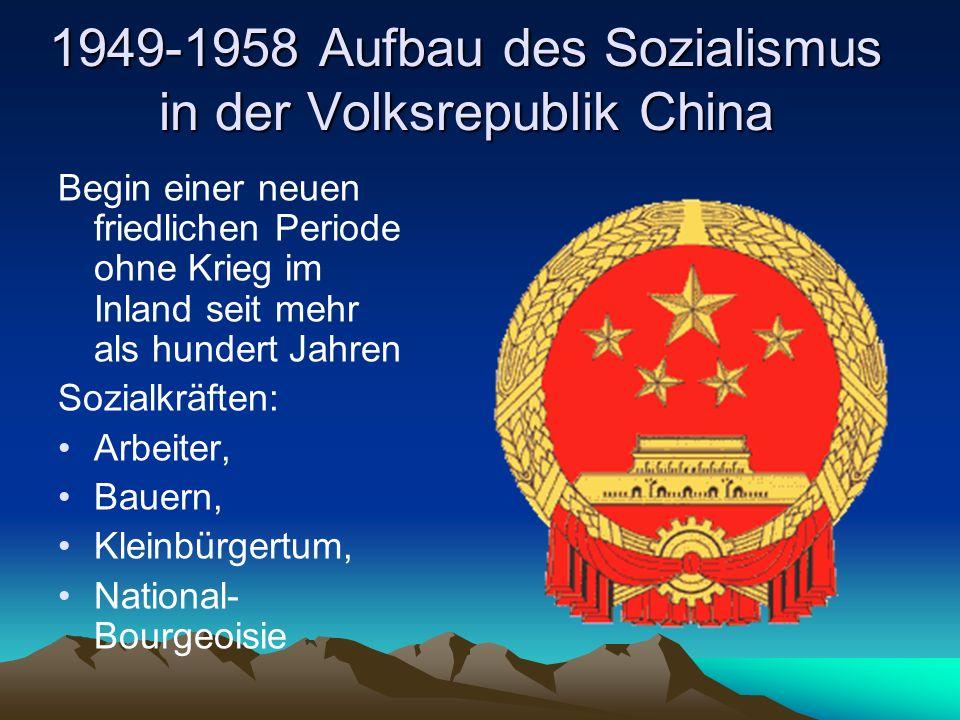 1949-1958 Aufbau des Sozialismus in der Volksrepublik China Begin einer neuen friedlichen Periode ohne Krieg im Inland seit mehr als hundert Jahren Sozialkräften: Arbeiter, Bauern, Kleinbürgertum, National- Bourgeoisie