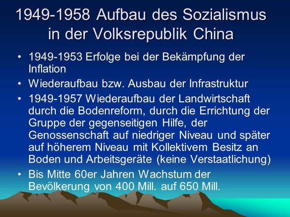 1949-1958 Aufbau des Sozialismus in der Volksrepublik China 1949-1953 Erfolge bei der Bekämpfung der Inflation Wiederaufbau bzw. Ausbau der Infrastruk