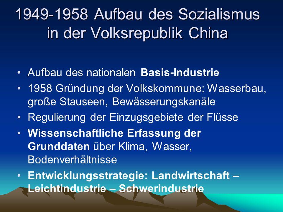 1949-1958 Aufbau des Sozialismus in der Volksrepublik China Aufbau des nationalen Basis-Industrie 1958 Gründung der Volkskommune: Wasserbau, große Sta