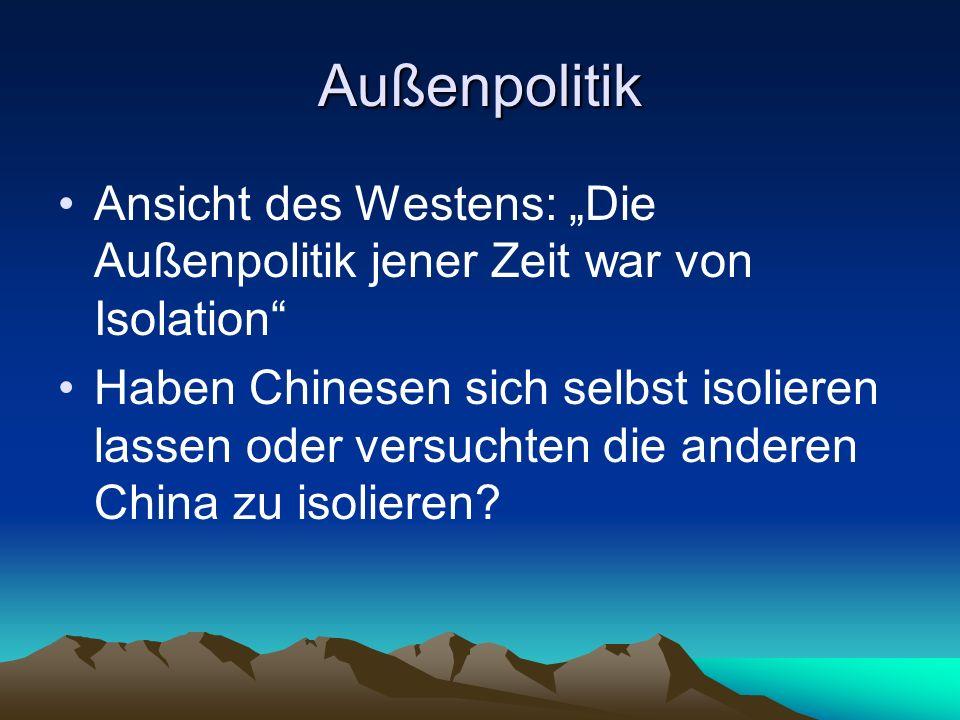 """Außenpolitik Ansicht des Westens: """"Die Außenpolitik jener Zeit war von Isolation Haben Chinesen sich selbst isolieren lassen oder versuchten die anderen China zu isolieren?"""