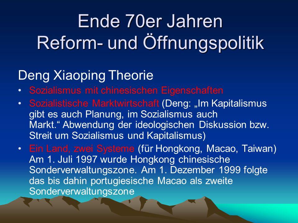 """Ende 70er Jahren Reform- und Öffnungspolitik Deng Xiaoping Theorie Sozialismus mit chinesischen Eigenschaften Sozialistische Marktwirtschaft (Deng: """"Im Kapitalismus gibt es auch Planung, im Sozialismus auch Markt. Abwendung der ideologischen Diskussion bzw."""