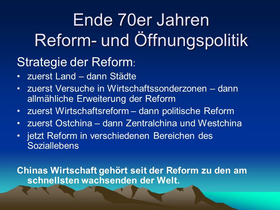 Ende 70er Jahren Reform- und Öffnungspolitik Strategie der Reform : zuerst Land – dann Städte zuerst Versuche in Wirtschaftssonderzonen – dann allmähl