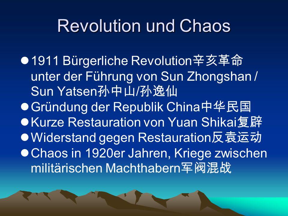 Revolution und Chaos 1911 Bürgerliche Revolution 辛亥革命 unter der Führung von Sun Zhongshan / Sun Yatsen 孙中山 / 孙逸仙 Gründung der Republik China 中华民国 Kurz