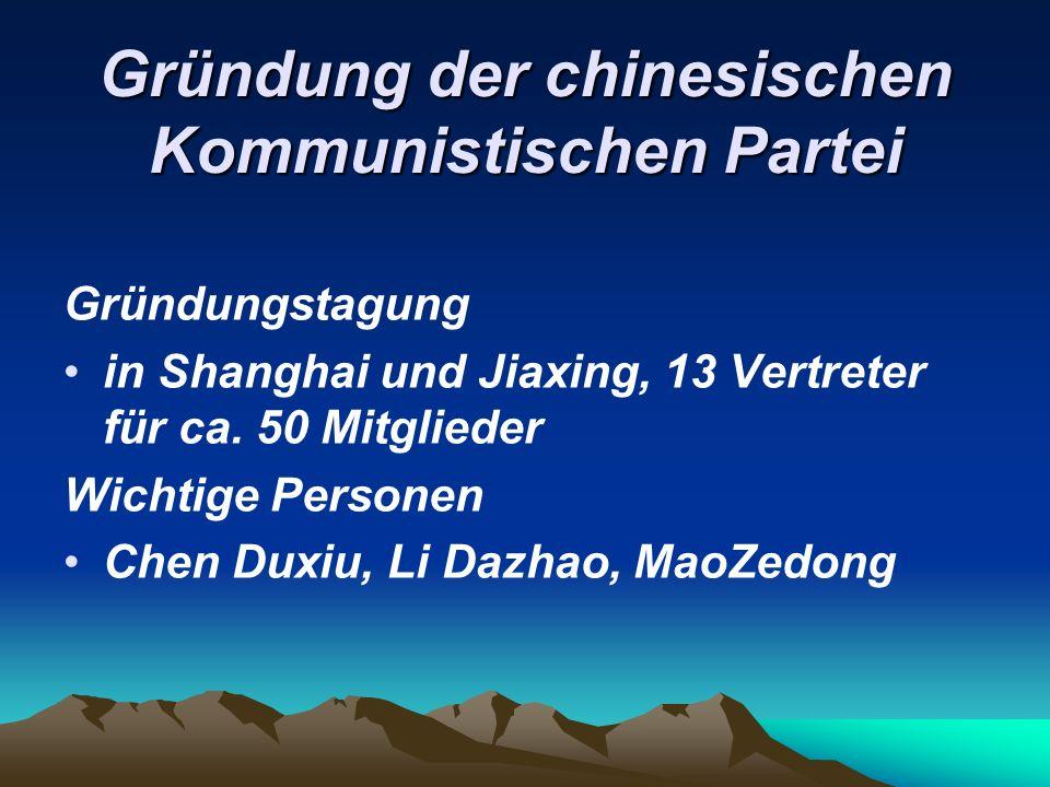 Gründung der chinesischen Kommunistischen Partei Gründungstagung in Shanghai und Jiaxing, 13 Vertreter für ca. 50 Mitglieder Wichtige Personen Chen Du