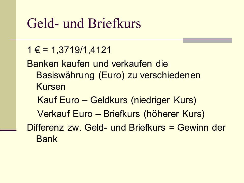Geld- und Briefkurs 1 € = 1,3719/1,4121 Banken kaufen und verkaufen die Basiswährung (Euro) zu verschiedenen Kursen Kauf Euro – Geldkurs (niedriger Ku