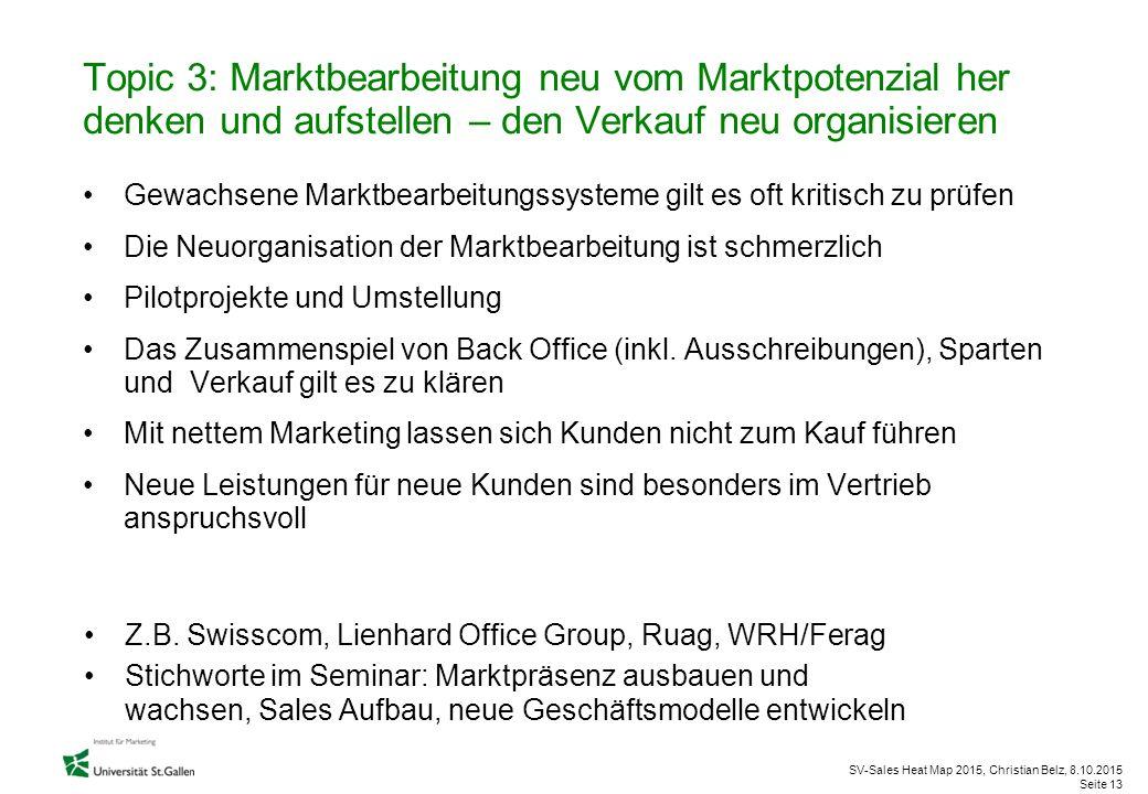 SV-Sales Heat Map 2015, Christian Belz, 8.10.2015 Seite 13 Topic 3: Marktbearbeitung neu vom Marktpotenzial her denken und aufstellen – den Verkauf ne