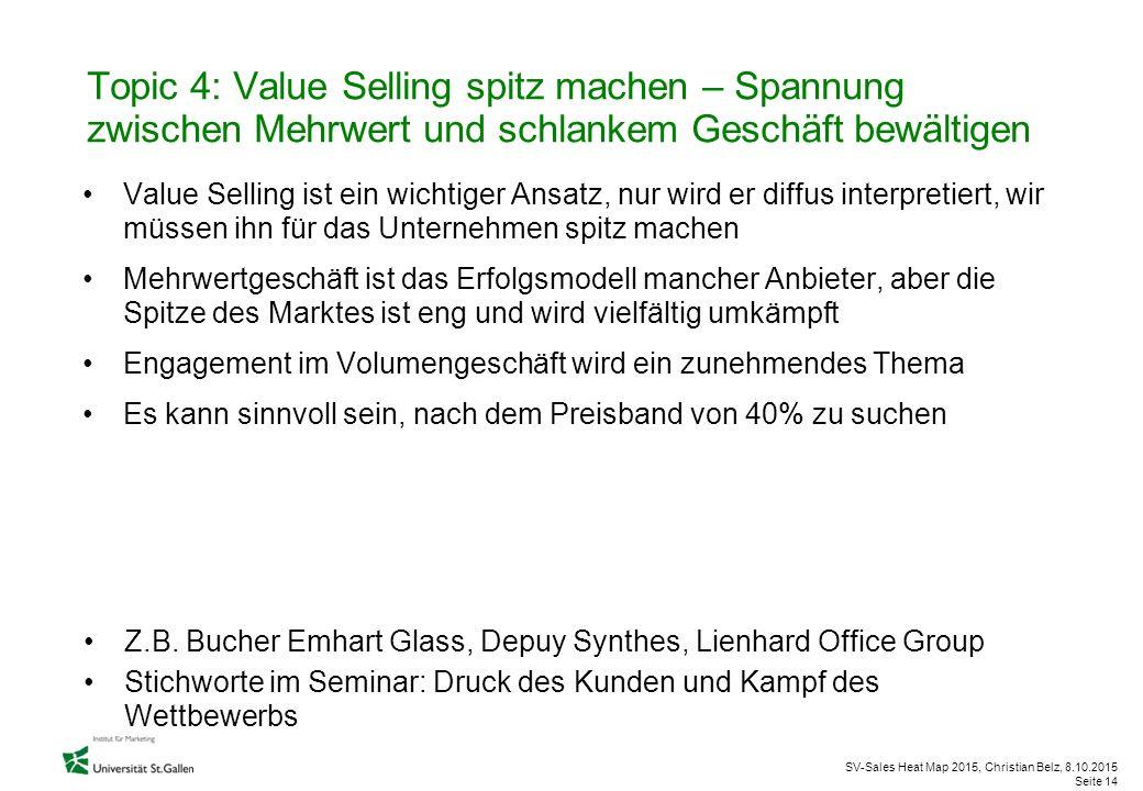 SV-Sales Heat Map 2015, Christian Belz, 8.10.2015 Seite 14 Value Selling ist ein wichtiger Ansatz, nur wird er diffus interpretiert, wir müssen ihn fü