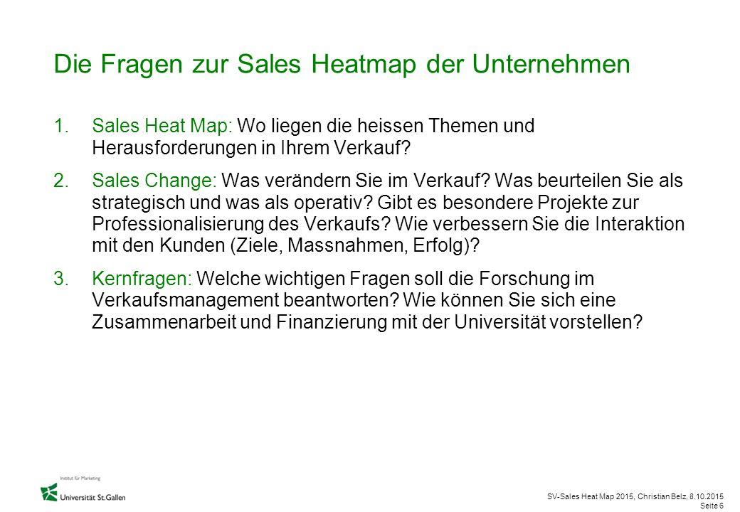 SV-Sales Heat Map 2015, Christian Belz, 8.10.2015 Seite 6 Die Fragen zur Sales Heatmap der Unternehmen 1.Sales Heat Map: Wo liegen die heissen Themen