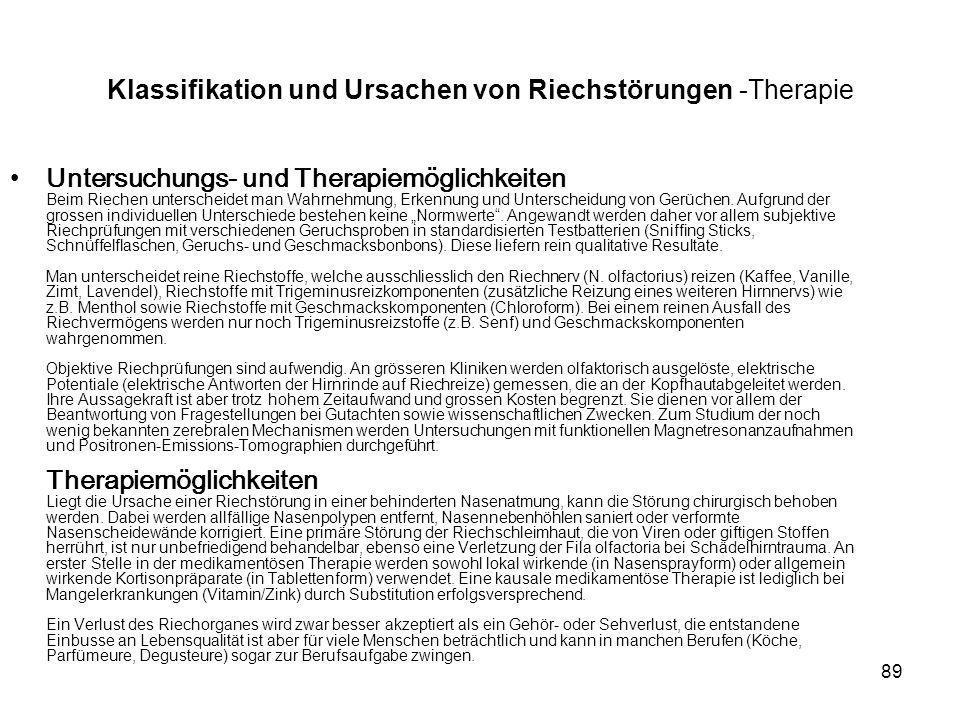 89 Klassifikation und Ursachen von Riechstörungen -Therapie Untersuchungs- und Therapiemöglichkeiten Beim Riechen unterscheidet man Wahrnehmung, Erkennung und Unterscheidung von Gerüchen.