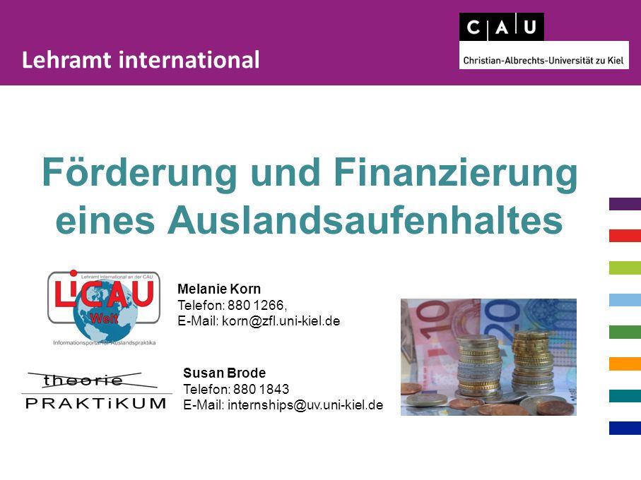 Lehramt international Förderung und Finanzierung eines Auslandsaufenhaltes Susan Brode Telefon: 880 1843 E-Mail: internships@uv.uni-kiel.de Melanie Korn Telefon: 880 1266, E-Mail: korn@zfl.uni-kiel.de