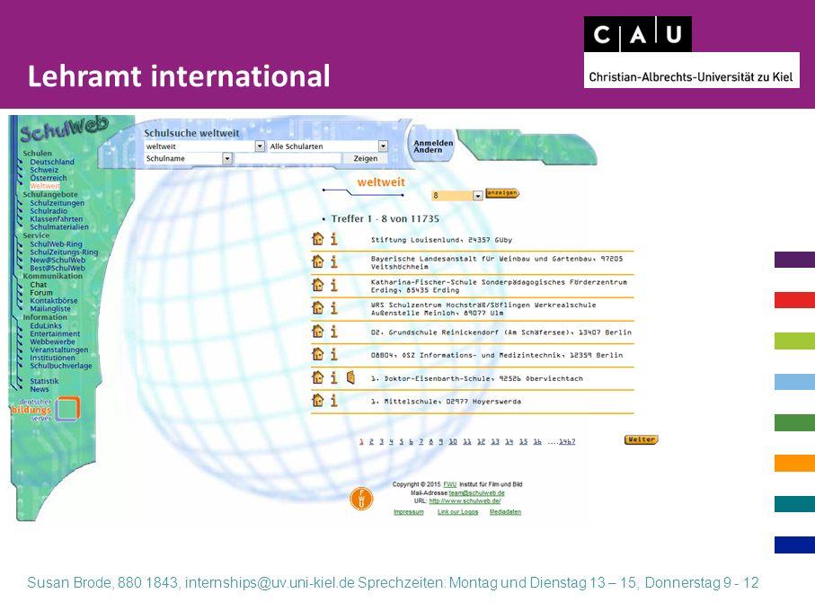 Lehramt international Susan Brode, 880 1843, internships@uv.uni-kiel.de Sprechzeiten: Montag und Dienstag 13 – 15, Donnerstag 9 - 12