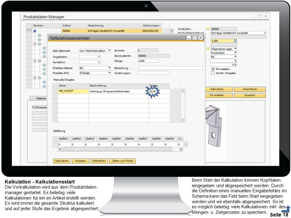 Seite 18 Kalkulation - Kalkulationsstart Die Vorkalkulation wird aus dem Produktdaten- manager gestartet. Es beliebig viele Kalkulationen für ein en A