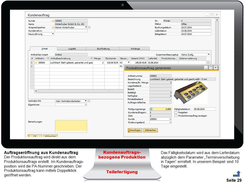 Seite 29 Auftragseröffnung aus Kundenauftrag Der Produktionsauftrag wird direkt aus dem Produktionsauftrags erstellt. Im Kundenauftrags- position wird