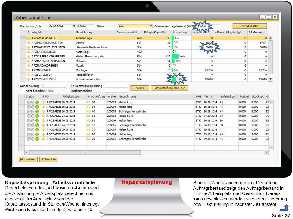 """Seite 37 Kapazitätsplanung Kapazitätsplanung - Arbeitsvorratsliste Durch betätigen des """"Aktualisieren""""-Button wird die Auslastung je Arbeitsplatz bere"""