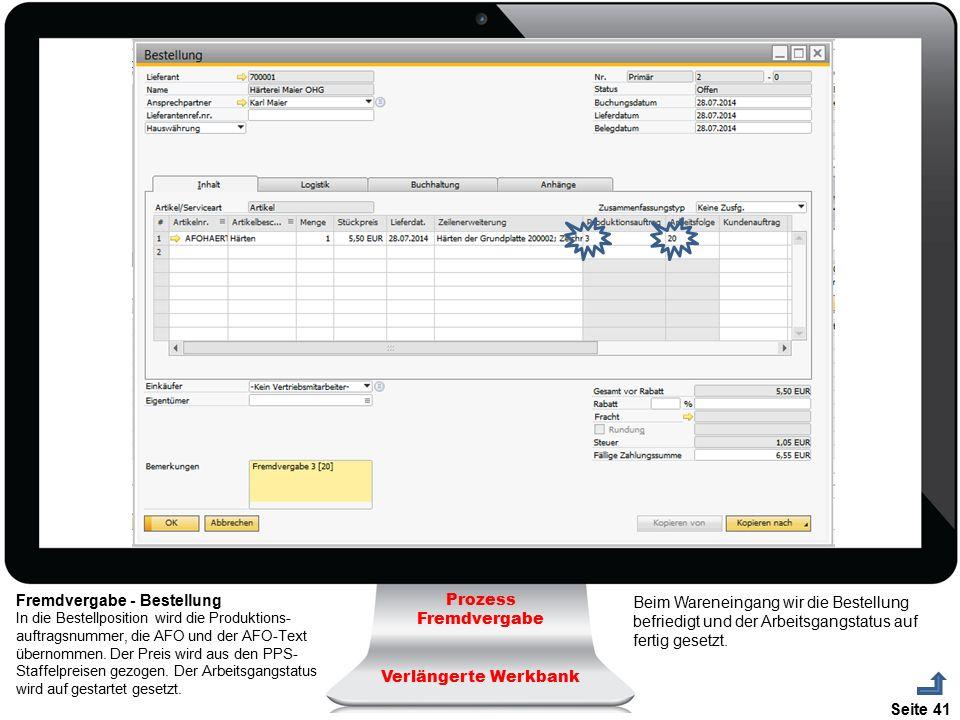 Seite 41 Prozess Fremdvergabe Verlängerte Werkbank Fremdvergabe - Bestellung In die Bestellposition wird die Produktions- auftragsnummer, die AFO und