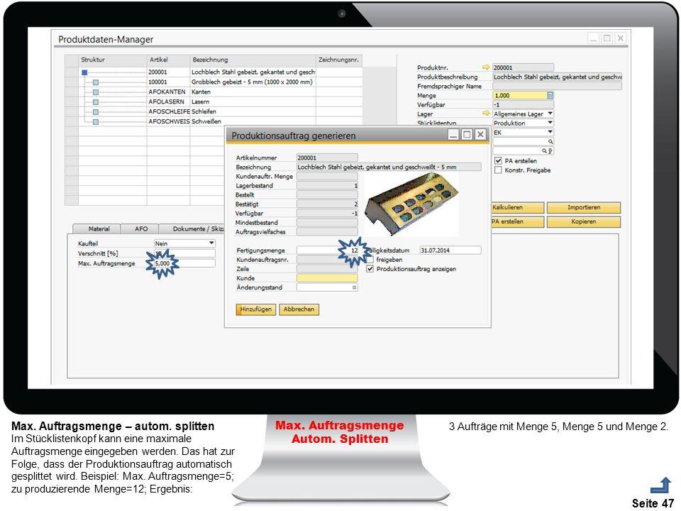 Seite 47 Max. Auftragsmenge Autom. Splitten Max. Auftragsmenge – autom. splitten Im Stücklistenkopf kann eine maximale Auftragsmenge eingegeben werden