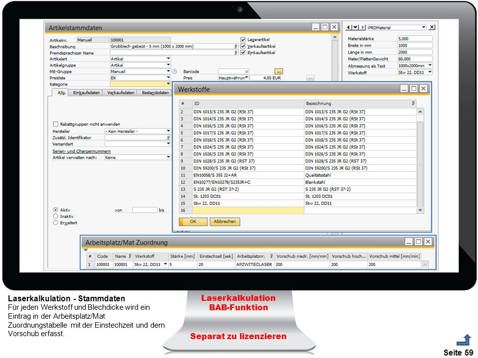 Seite 59 Laserkalkulation BAB-Funktion Separat zu lizenzieren Laserkalkulation - Stammdaten Für jeden Werkstoff und Blechdicke wird ein Eintrag in der