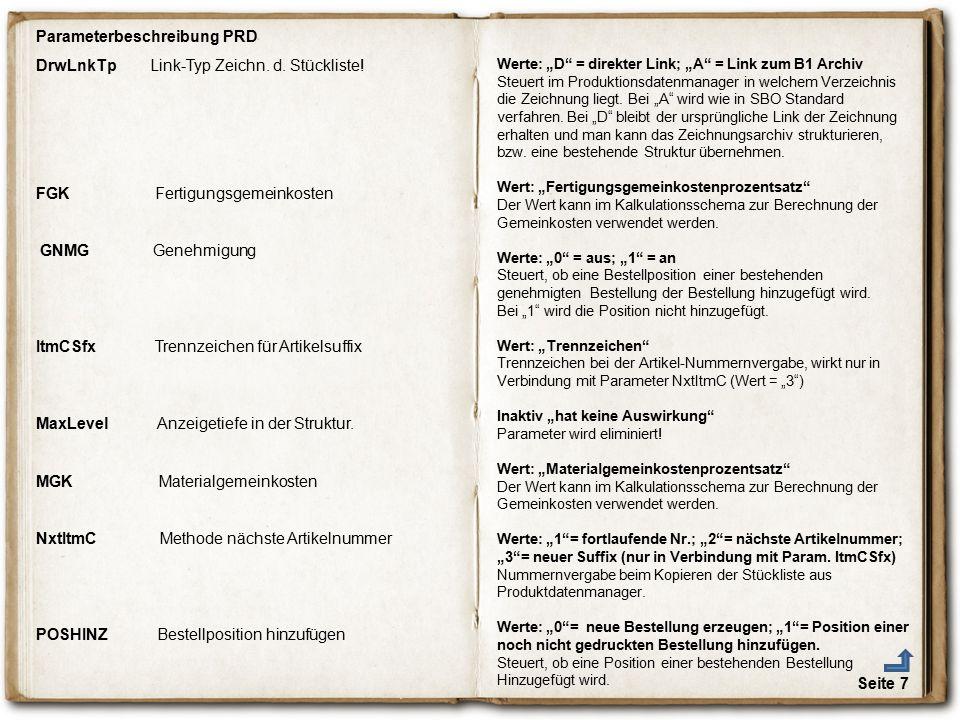 Seite 7 DrwLnkTp Link-Typ Zeichn. d. Stückliste! FGK Fertigungsgemeinkosten GNMG Genehmigung ItmCSfx Trennzeichen für Artikelsuffix MaxLevel Anzeigeti