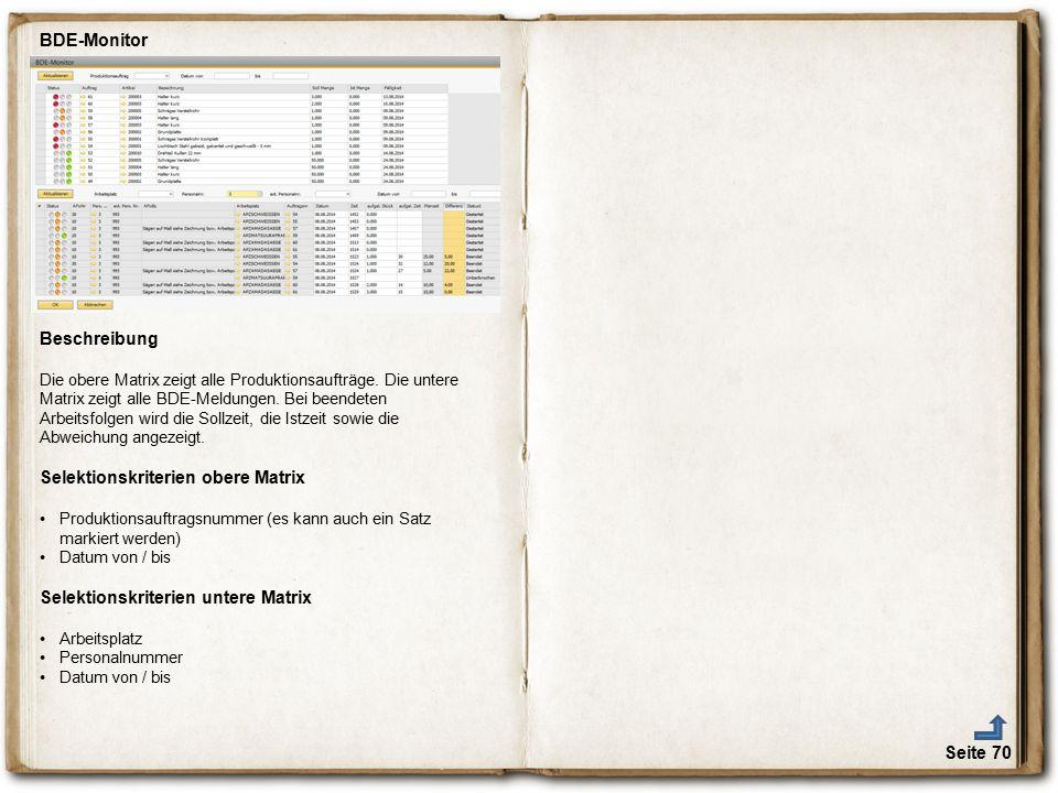 Seite 70 BDE-Monitor Beschreibung Die obere Matrix zeigt alle Produktionsaufträge. Die untere Matrix zeigt alle BDE-Meldungen. Bei beendeten Arbeitsfo