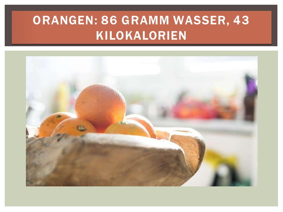 ORANGEN: 86 GRAMM WASSER, 43 KILOKALORIEN