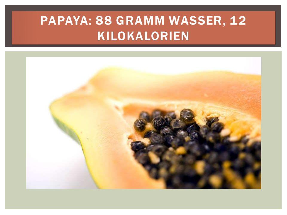 PAPAYA: 88 GRAMM WASSER, 12 KILOKALORIEN