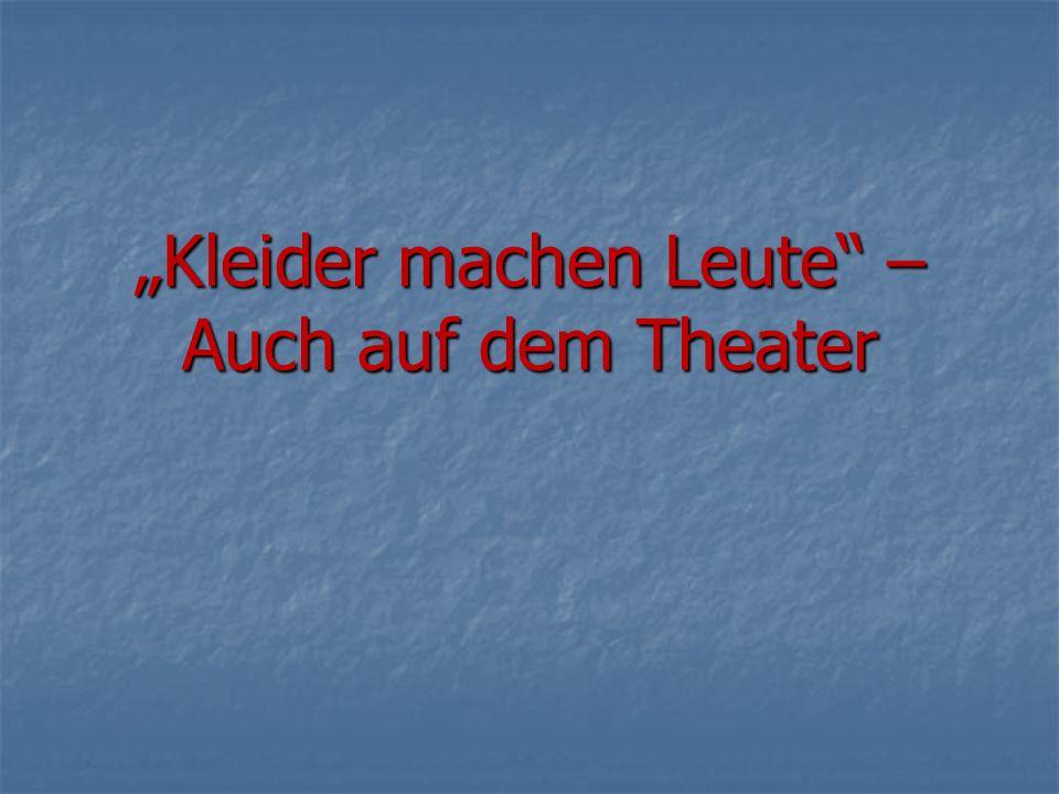 """""""Kleider machen Leute"""" – Auch auf dem Theater"""